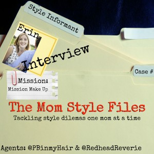 Mission Make Up Mom Style Files Informant: Erin