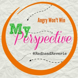 My Perspective Angry Wont Win