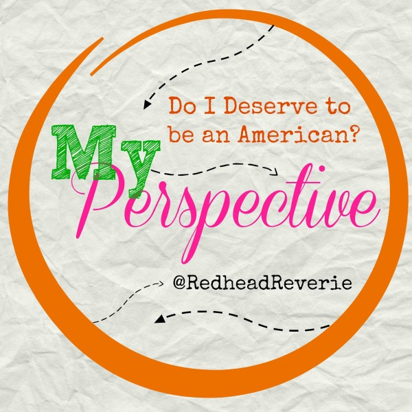 My Perspective: Do I Deserve to be an American?