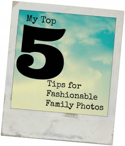 My Top 5 Tips for Fashionable Family Photos